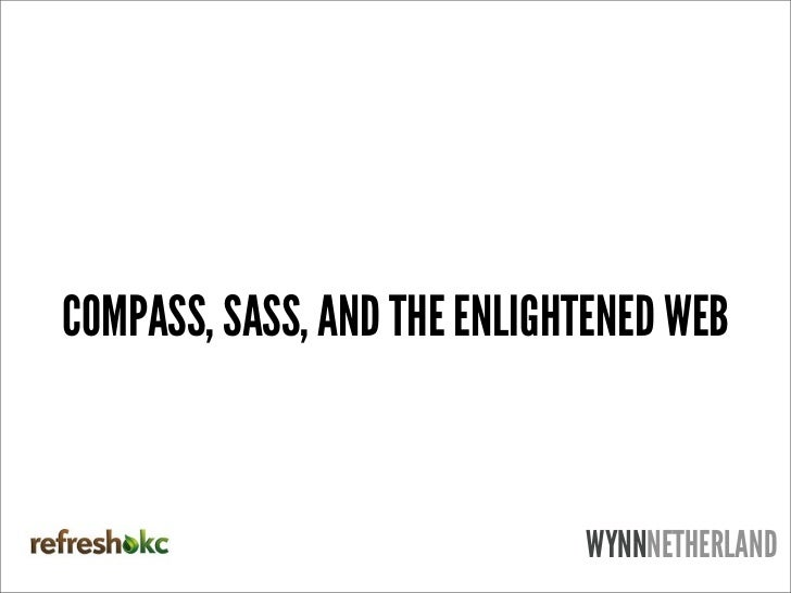 Compass, Sass, and the Enlightened CSS Developer