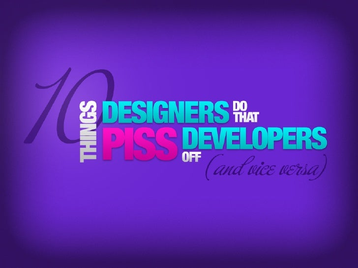 10 Things Designers Do That Piss Developers Off (And Vice Versa)