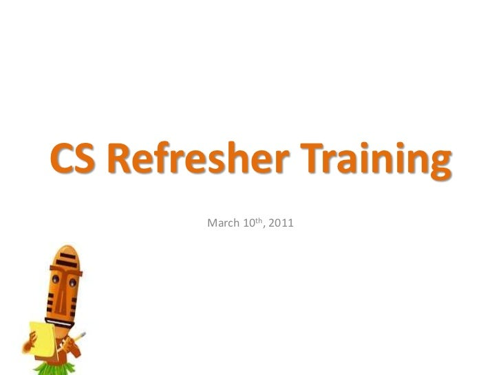 CS Refresher Training<br />March 10th, 2011<br />