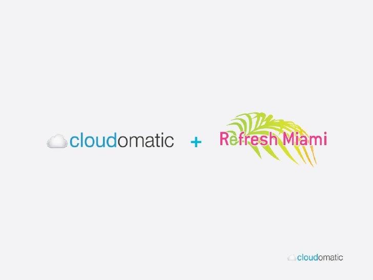 Cloudomatic: Minimum Viable Product (Refresh Miami, May 2010)