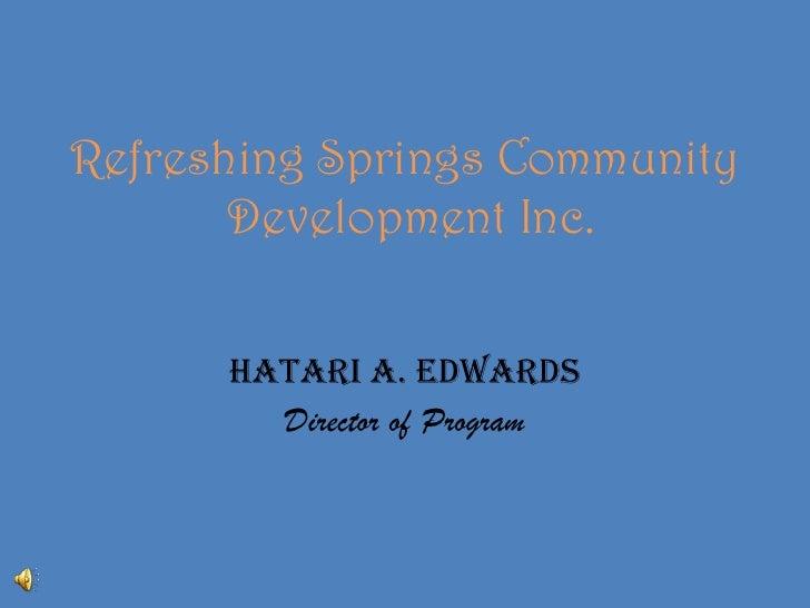 Refreshing Springs Community Development Inc.<br />Hatari A. Edwards <br />Director of Program<br />