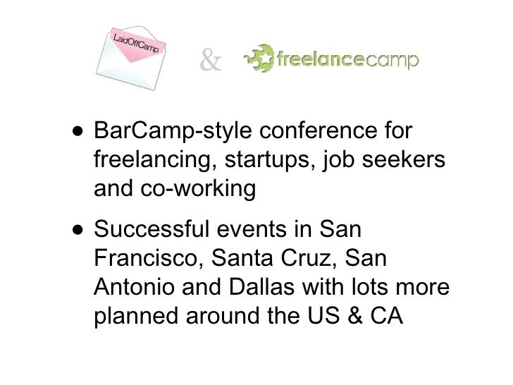 <ul><li>BarCamp-style conference for freelancing, startups, job seekers and co-working </li></ul><ul><li>Successful events...