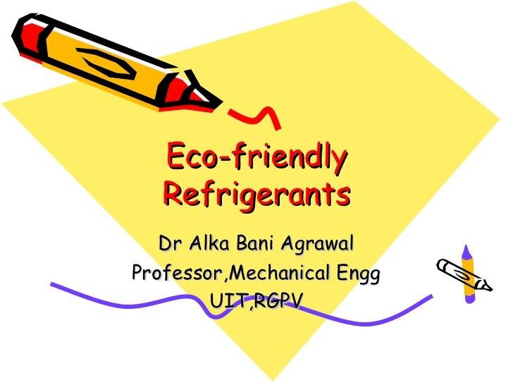 Eco-friendly   Refrigerants   Dr Alka Bani AgrawalProfessor,Mechanical Engg        UIT,RGPV