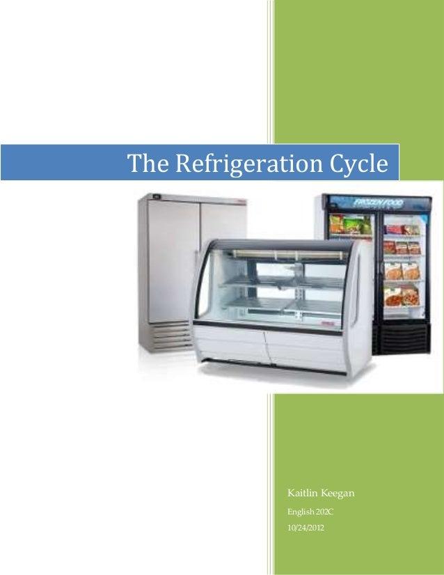 The Refrigeration Cycle              Kaitlin Keegan              English 202C              10/24/2012