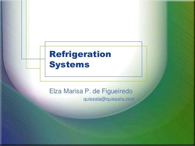 Refrigeration Systems Elza Marisa P. de Figueiredo quissala@quissala.com
