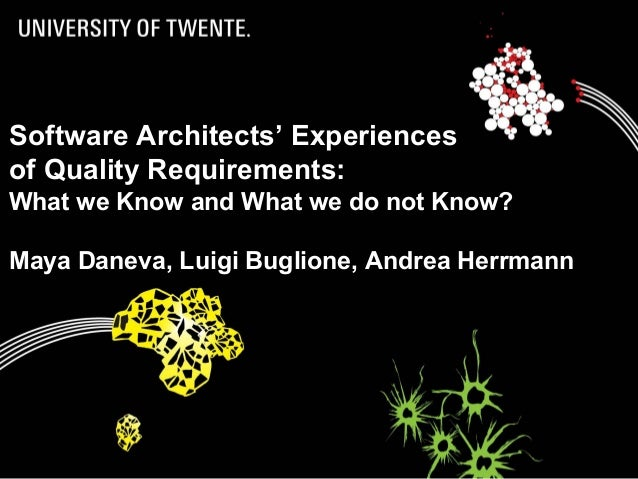 1Software Architects' Experiencesof Quality Requirements:What we Know and What we do not Know?Maya Daneva, Luigi Buglione,...