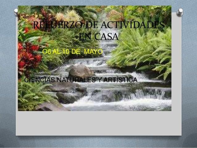REFUERZO DE ACTIVIDADESEN CASAO O6 AL 10 DE MAYOO CIENCIAS NATURALES Y ARTÍSTICA