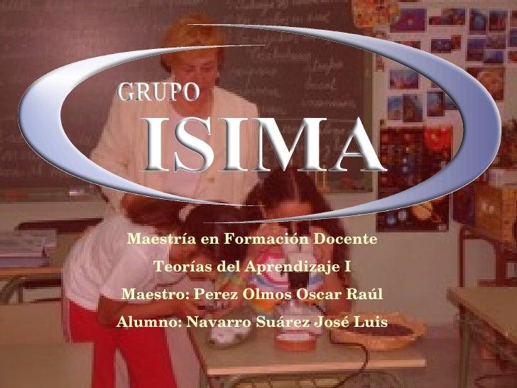 Maestría en Formación Docente Teorías del Aprendizaje I Maestro: Perez Olmos Oscar Raúl Alumno: Navarro Suárez José Luis