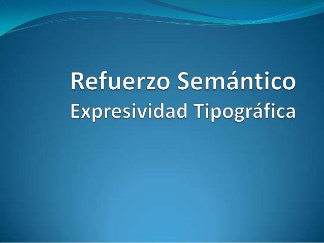Refuerzo Semántico es unamanera de fortalecer y acentuarel significado de una composicióntipográfica.En el Refuerzo Semánt...