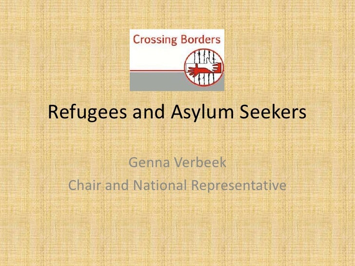 Refugees and Asylum Seekers           Genna Verbeek  Chair and National Representative