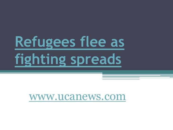Refugees flee as fighting spreads<br />www.ucanews.com<br />