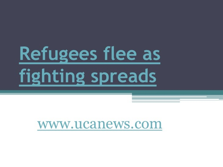 Refugees flee as fighting spreads