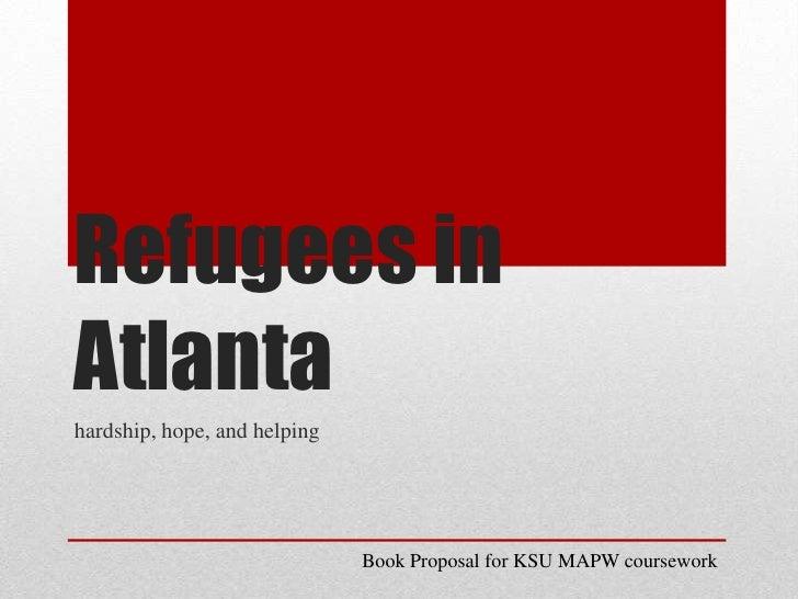 Refugees in Atlanta<br />hardship, hope, and helping<br />Book Proposal for KSU MAPW coursework<br />