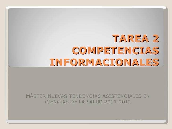 TAREA 2 COMPETENCIAS INFORMACIONALES MÁSTER NUEVAS TENDENCIAS ASISTENCIALES EN CIENCIAS DE LA SALUD 2011-2012 Mª Ángeles C...