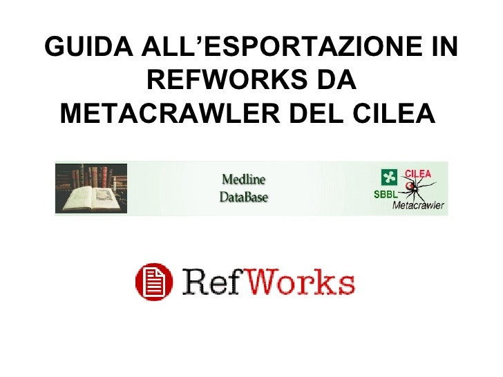 GUIDA ALL'ESPORTAZIONE IN REFWORKS DA METACRAWLER DEL CILEA