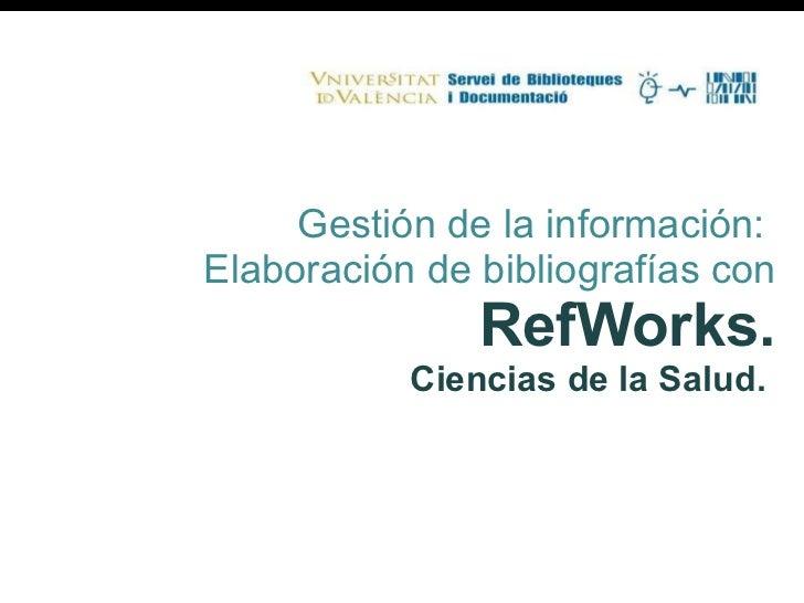Gestión de la información:  Elaboración de bibliografías con  RefWorks. Ciencias de la Salud.