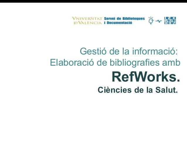 Gestió de la informació:  Elaboració de bibliografies amb  RefWorks.  Ciències de la Salut.