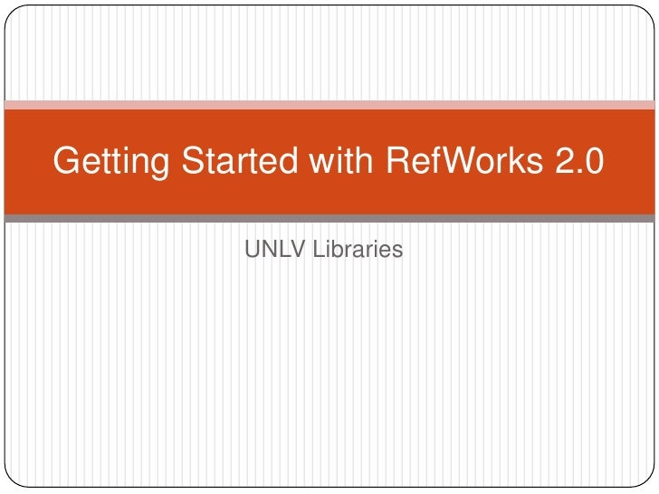 UNLV Libraries<br />Getting Started with RefWorks 2.0<br />