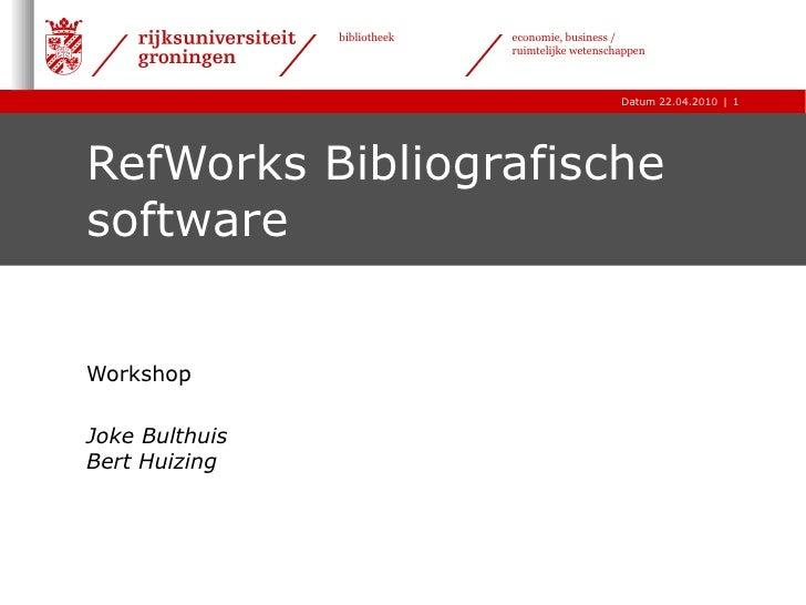 RefWorks Bibliografische software Workshop  Joke Bulthuis Bert Huizing