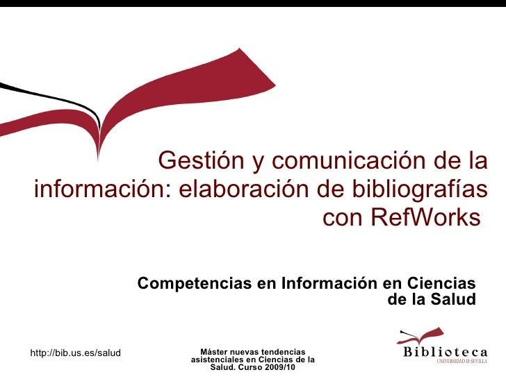 Gestión y comunicación de la información: elaboración de bibliografías con RefWorks  Competencias en Información en Cienci...
