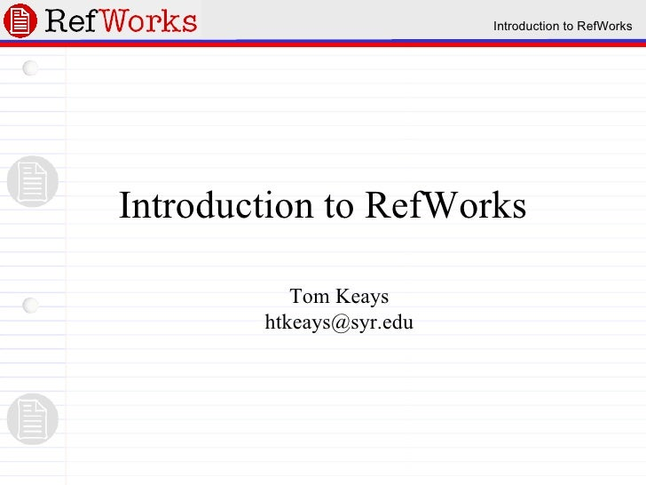 Introduction to RefWorks Tom Keays [email_address]