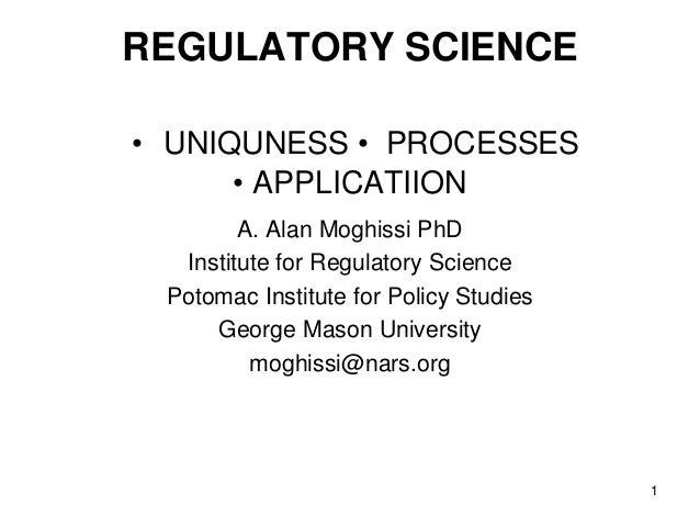 REGULATORY SCIENCE• UNIQUNESS • PROCESSES      • APPLICATIION        A. Alan Moghissi PhD  Institute for Regulatory Scienc...