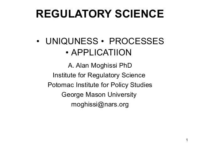 REGULATORY SCIENCE• UNIQUNESS • PROCESSES      • APPLICATIION         A. Alan Moghissi PhD   Institute for Regulatory Scie...
