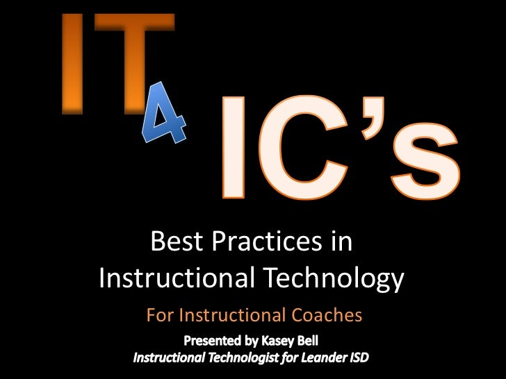 IT<br />IC's<br />4<br />Best Practices in Instructional Technology<br />For Instructional Coaches<br />Presented by Kasey...