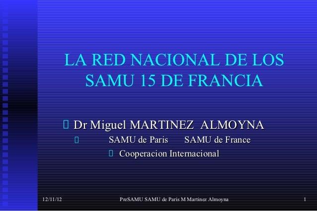 LA RED NACIONAL DE LOS             SAMU 15 DE FRANCIA           Dr Miguel MARTINEZ ALMOYNA               SAMU de Paris    ...