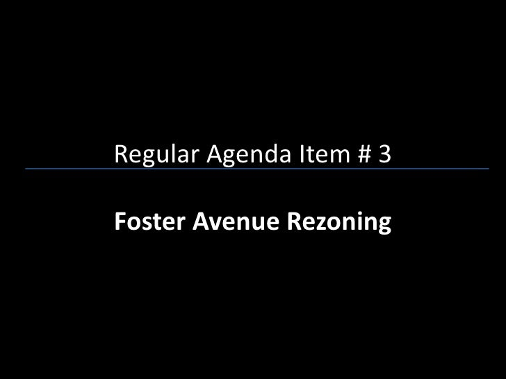 Regular Agenda Item # 3Foster Avenue Rezoning