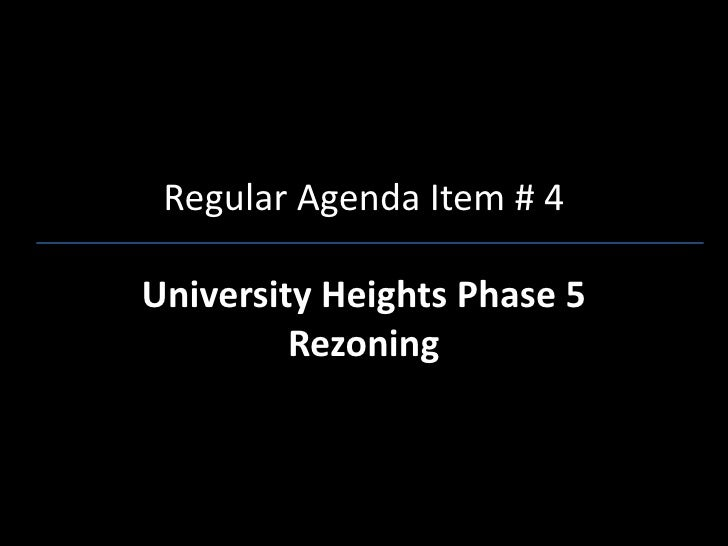 Regular Agenda Item # 4University Heights Phase 5         Rezoning
