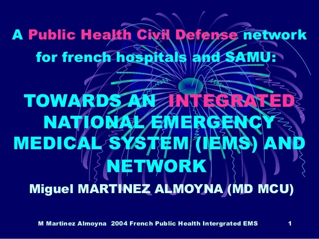 M Martinez Almoyna 2004 French Public Health Intergrated EMS 1 A Public Health Civil Defense network for french hospitals ...