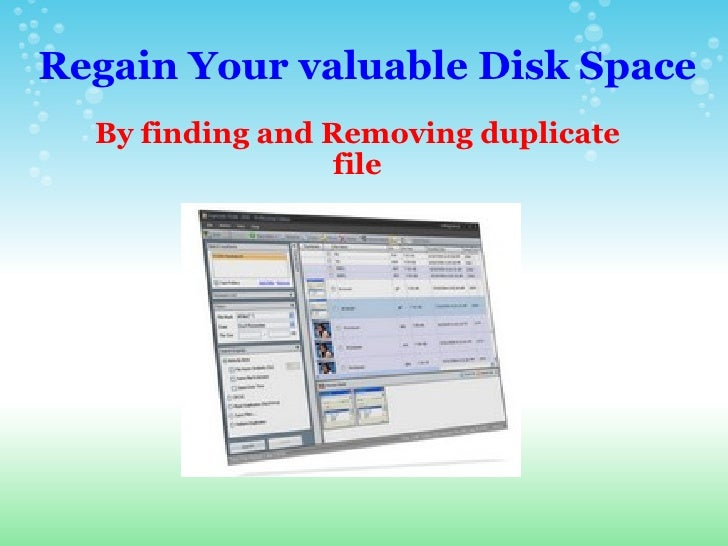 Regain Your valuable Disk Space By finding and Removing duplicate file