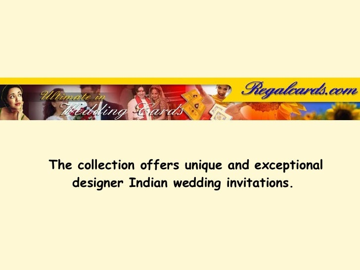 The collection offers unique and exceptional designer Indian wedding invitations.