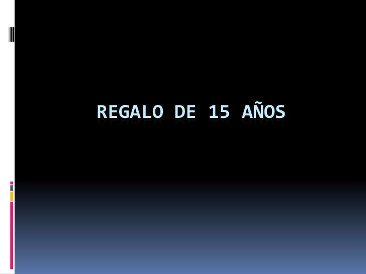 REGALO DE 15 AÑOS<br />