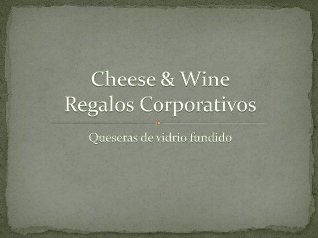  Las queseras son elaboradas  artesanalmente a través del  proceso de fundido de la  botella de vino El proceso de fundi...