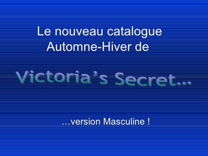 Le nouveau catalogue Automne-Hiver de  … version Masculine ! Victoria's Secret…