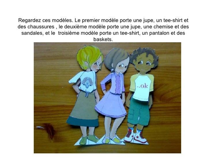 Regardez ces modèles. Le premier modèle porte une jupe, un tee-shirt et des chaussures , le deuxième modèle porte une jupe...