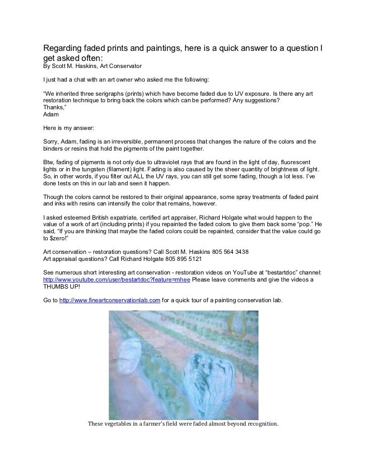 Regarding faded prints and paintings, here is a quick answer to a question Iget asked often:By Scott M. Haskins, Art Conse...