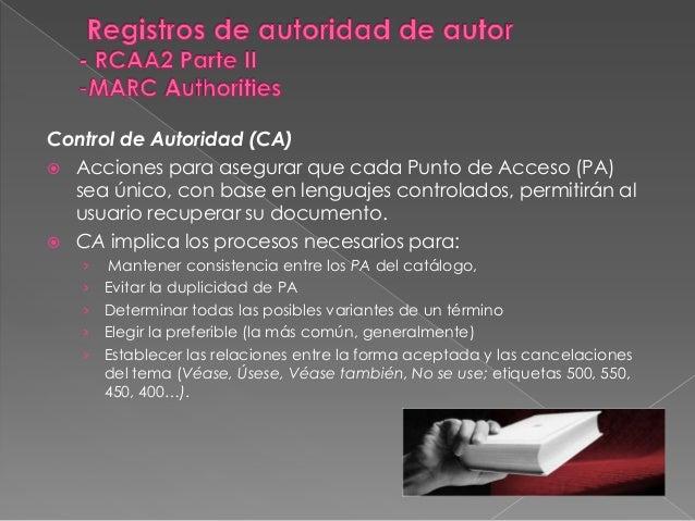 Control de Autoridad (CA) Acciones para asegurar que cada Punto de Acceso (PA)  sea único, con base en lenguajes controla...