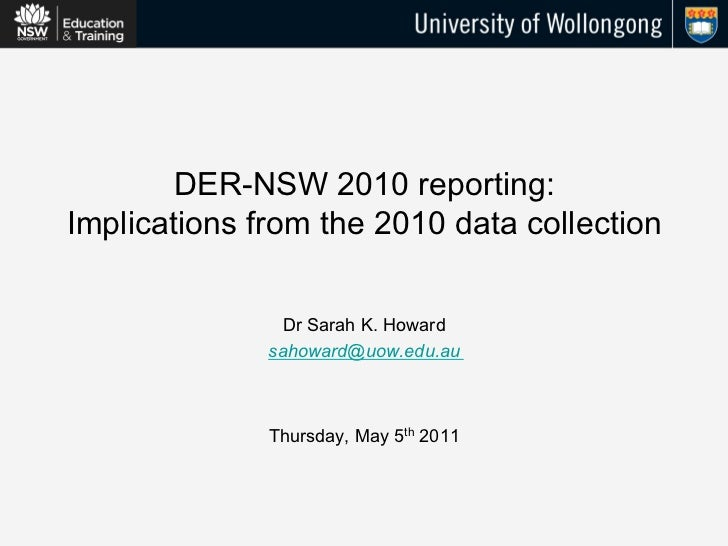 DER-NSW 2010 reporting:Implications from the 2010 data collection                Dr Sarah K. Howard              sahoward@...
