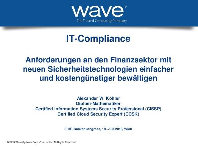 © 2013 Wave Systems Corp. Confidential. All Rights Reserved.IT-ComplianceAnforderungen an den Finanzsektor mitneuen Sicher...