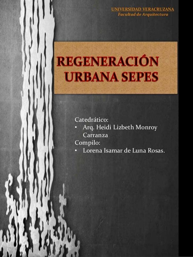 UNIVERSIDAD VERACRUZANA Facultad de Arquitectura Catedrático: • Arq. Heidi Lizbeth Monroy Carranza Compilo: • Lorena Isama...
