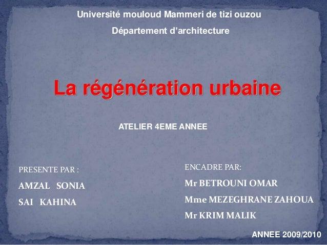 Université mouloud Mammeri de tizi ouzou Département d'architecture  La régénération urbaine ATELIER 4EME ANNEE  PRESENTE ...