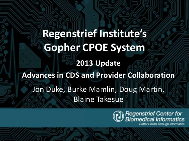 Regenstrief Institute's Gopher CPOE System 2013 Update Advances in CDS and Provider Collaboration Jon Duke, Burke Mamlin, ...