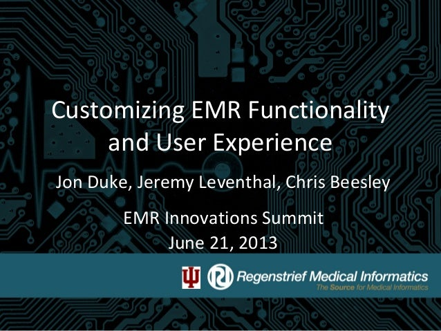 Customizing EMR Functionality and User Experience Jon Duke, Jeremy Leventhal, Chris Beesley EMR Innovations Summit June 21...