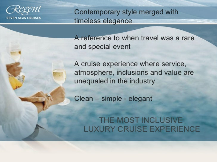 THE MOST INCLUSIVE  LUXURY CRUISE EXPERIENCE Contemporary style merged with timeless elegance A reference to when travel w...