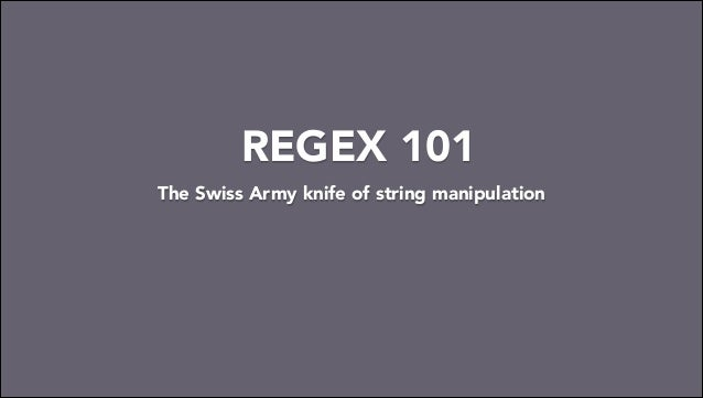 REGEX 101 The Swiss Army knife of string manipulation