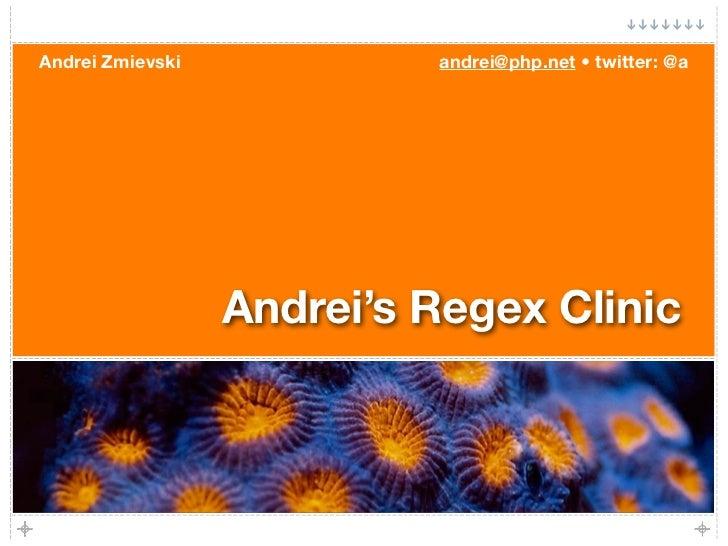 Andrei Zmievski            andrei@php.net • twitter: @a                       Andrei's Regex Clinic