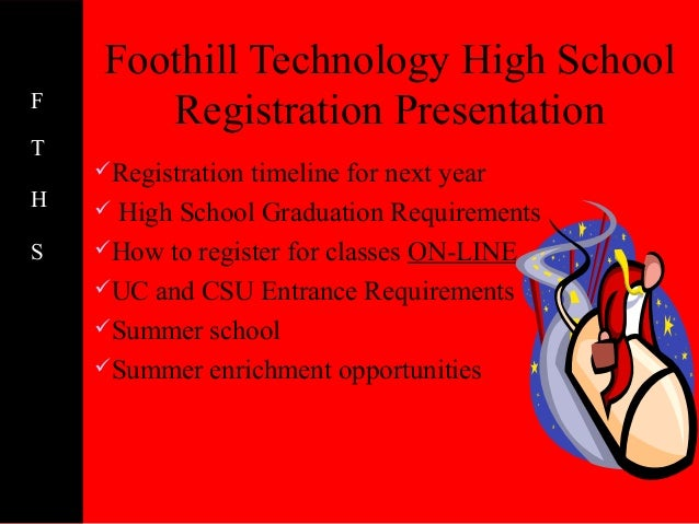 Foothill Technology High SchoolF       Registration PresentationT    Registrationtimeline for next yearH    High School ...